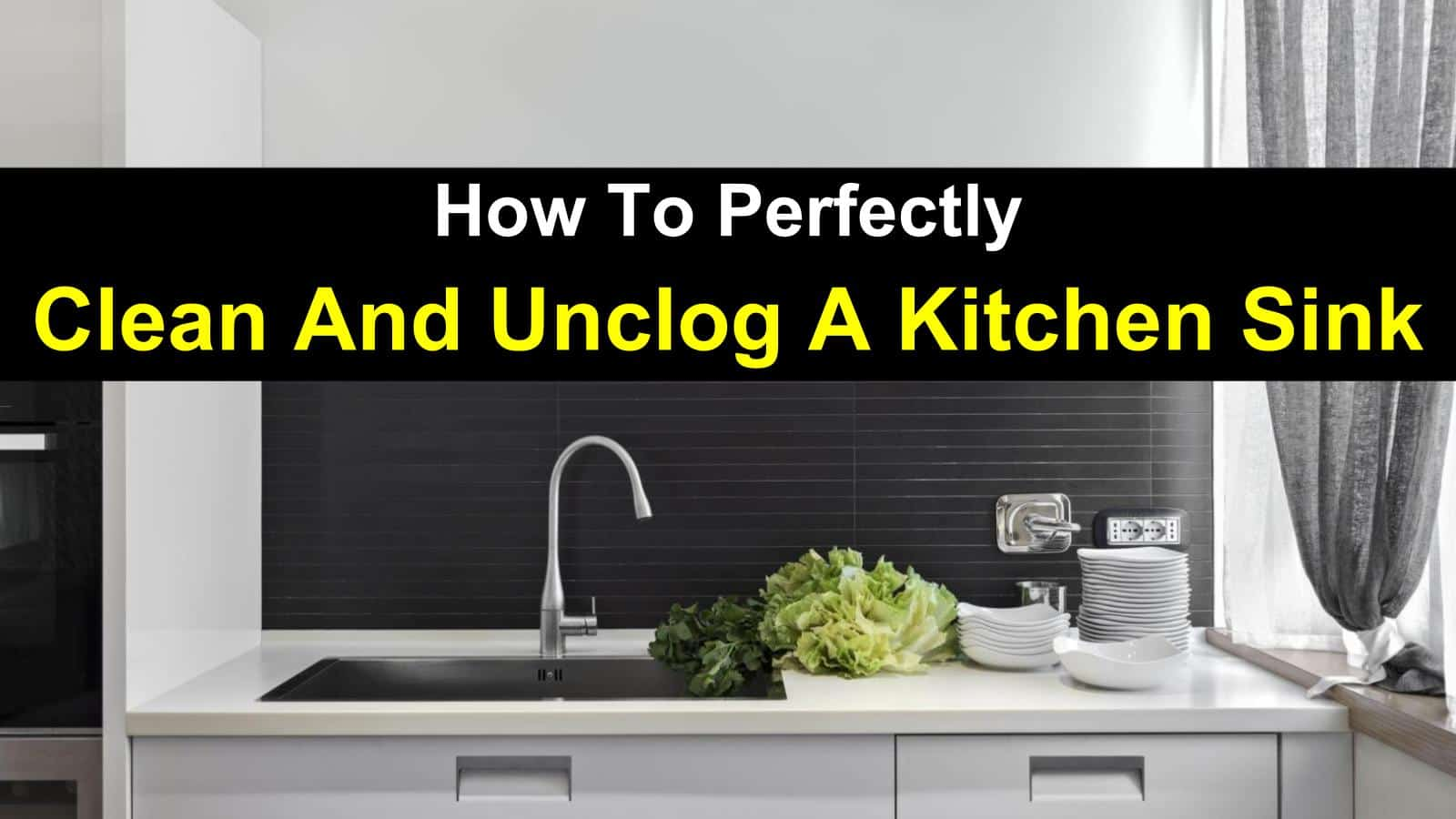 How To Perfectly Clean And Unclog A Kitchen Sink