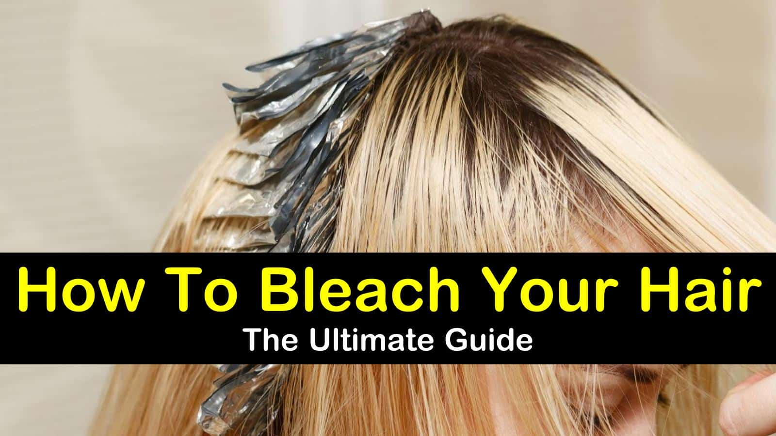 How To Bleach Your Hair - The Ultimate Guide titleimg1
