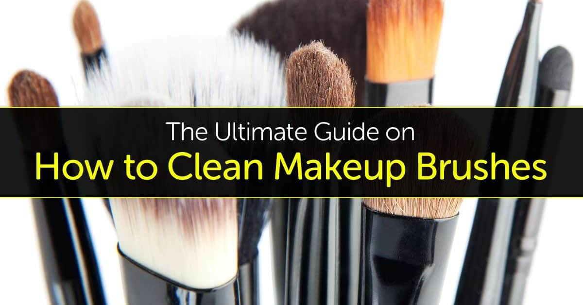 The Ultimate Guide On How To Clean Makeup Brushes
