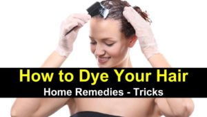 How to Dye Your Hair – Home Remedies – Tricks