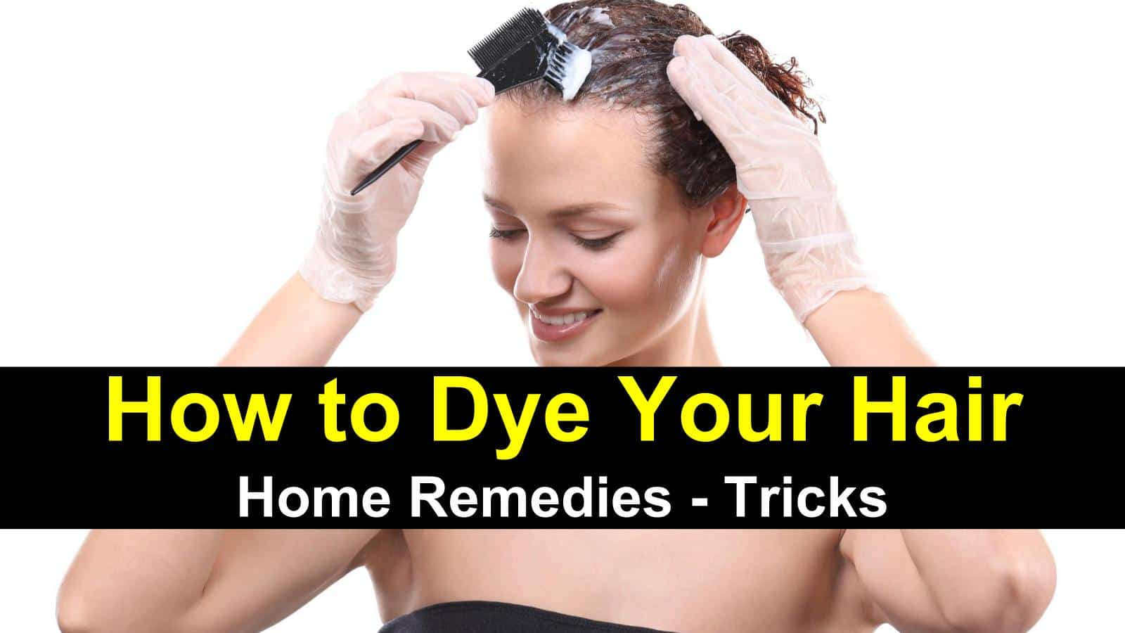 How to Dye Your Hair - Home Remedies - Tricks