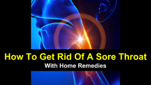 How To Get Rid Of A Sore Throat With Home Remedies { Recipes }