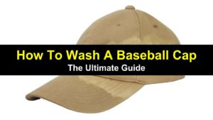 How To Wash A Baseball Cap – The Ultimate Guide