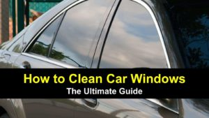 How To Clean Car Windows – The Ultimate Guide