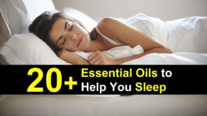 20+ Essential Oils To Help You Sleep