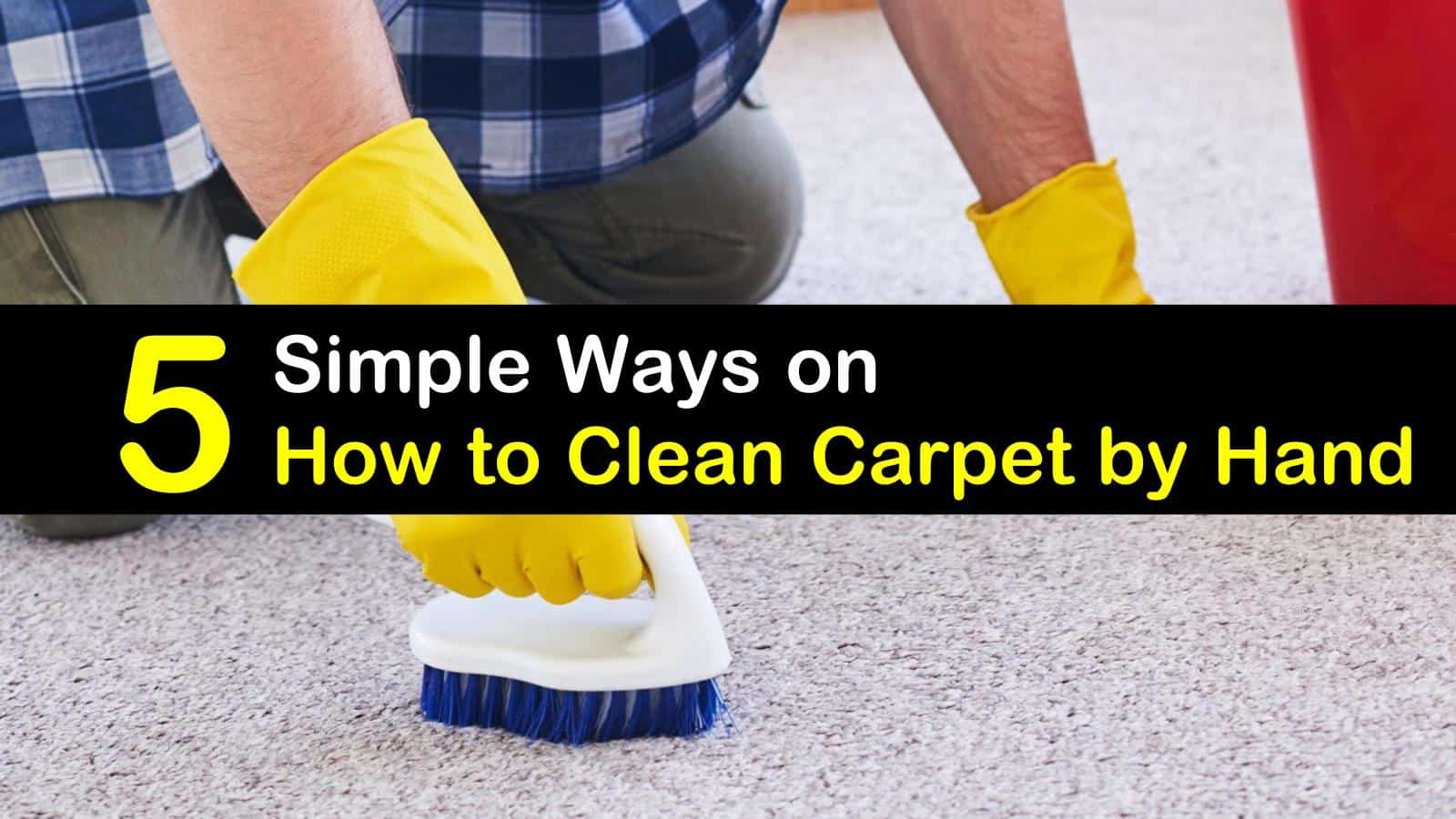 5 simple ways on how to clean carpet by hand - Five easy cleaning tips get some time for yourself ...