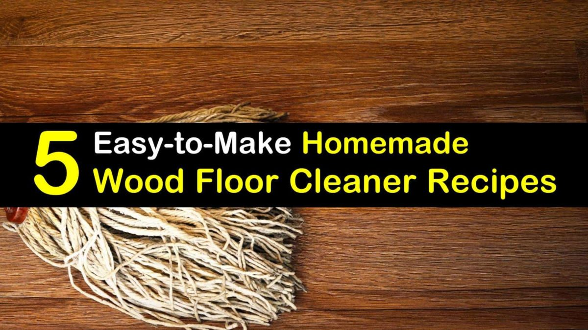 5 Easy To Make Homemade Wood Floor Cleaner Recipes