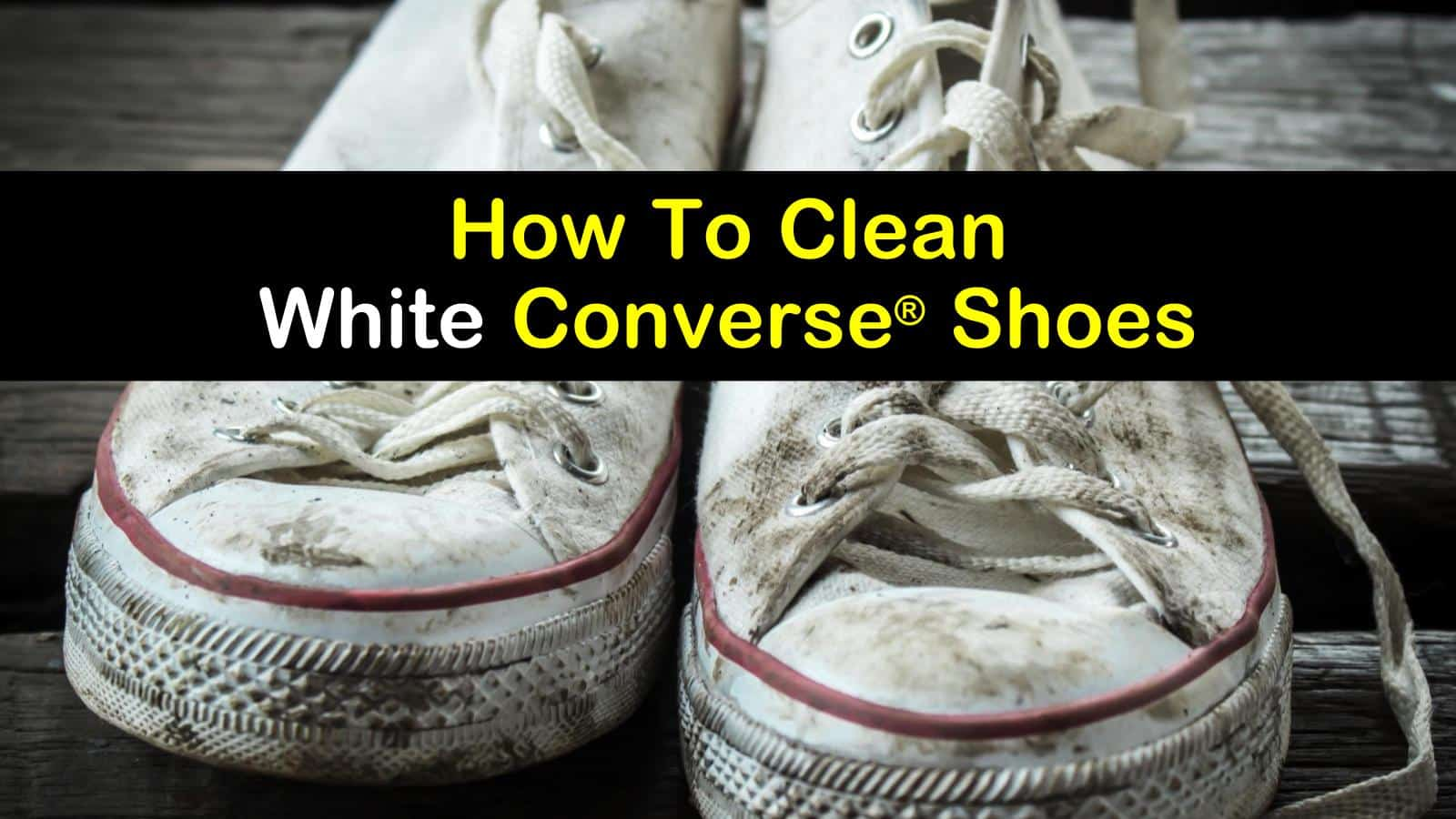 How To Clean White Converse Shoes - The Ultimate Guide titleimg1