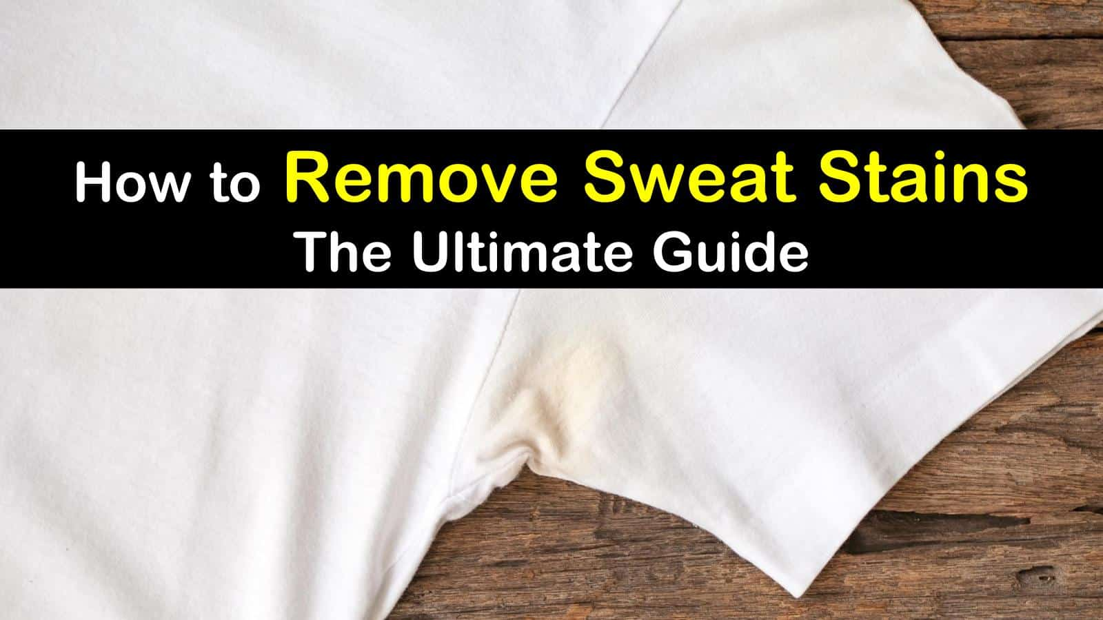 1e6c98c80497 How to Remove Sweat Stains - The Ultimate Guide