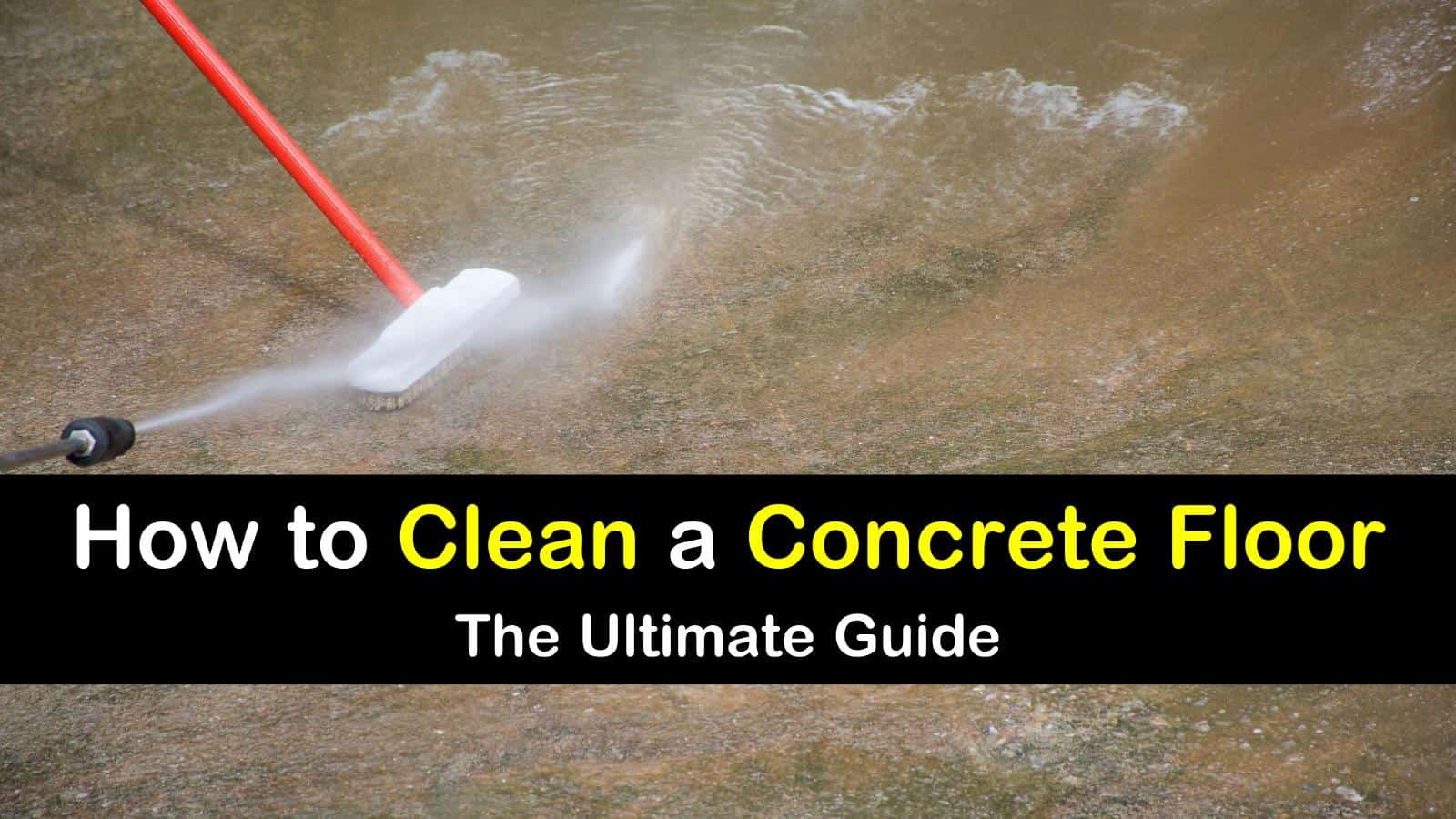 How To Clean A Concrete Floor The Ultimate Guide