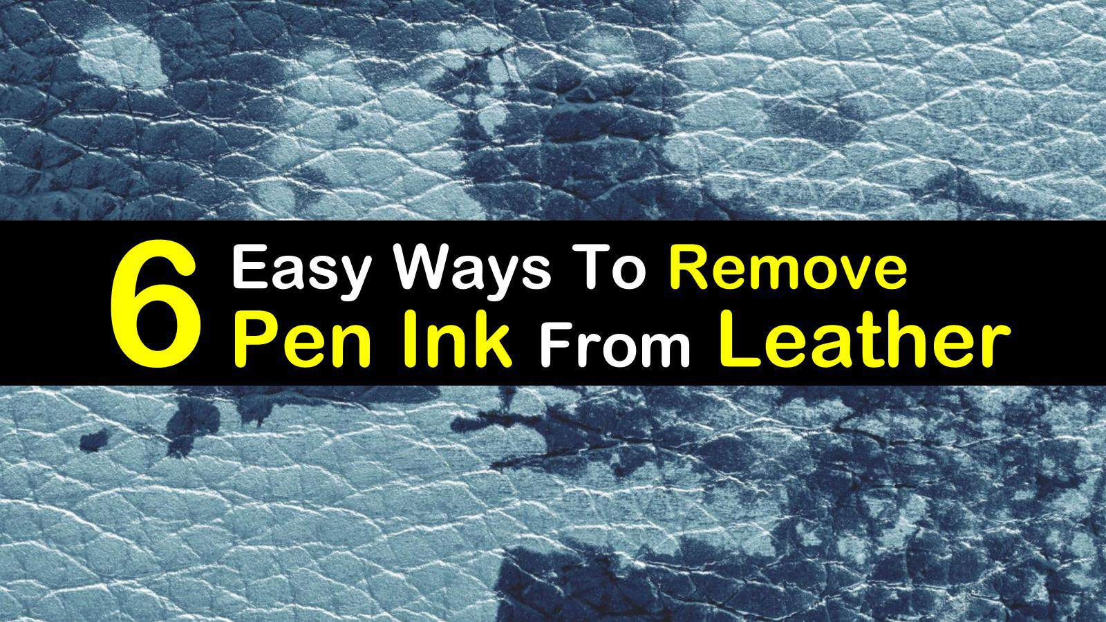 6 Easy Ways To Remove Pen Ink From Leather