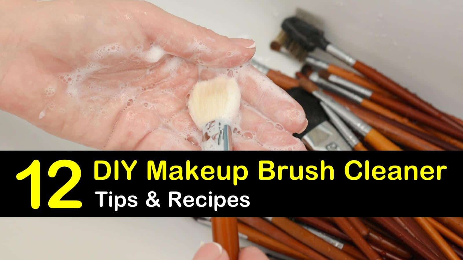 DIY Makeup Brush Cleaner Recipes: 12 Tips For Cleaning Your Makeup Brushes