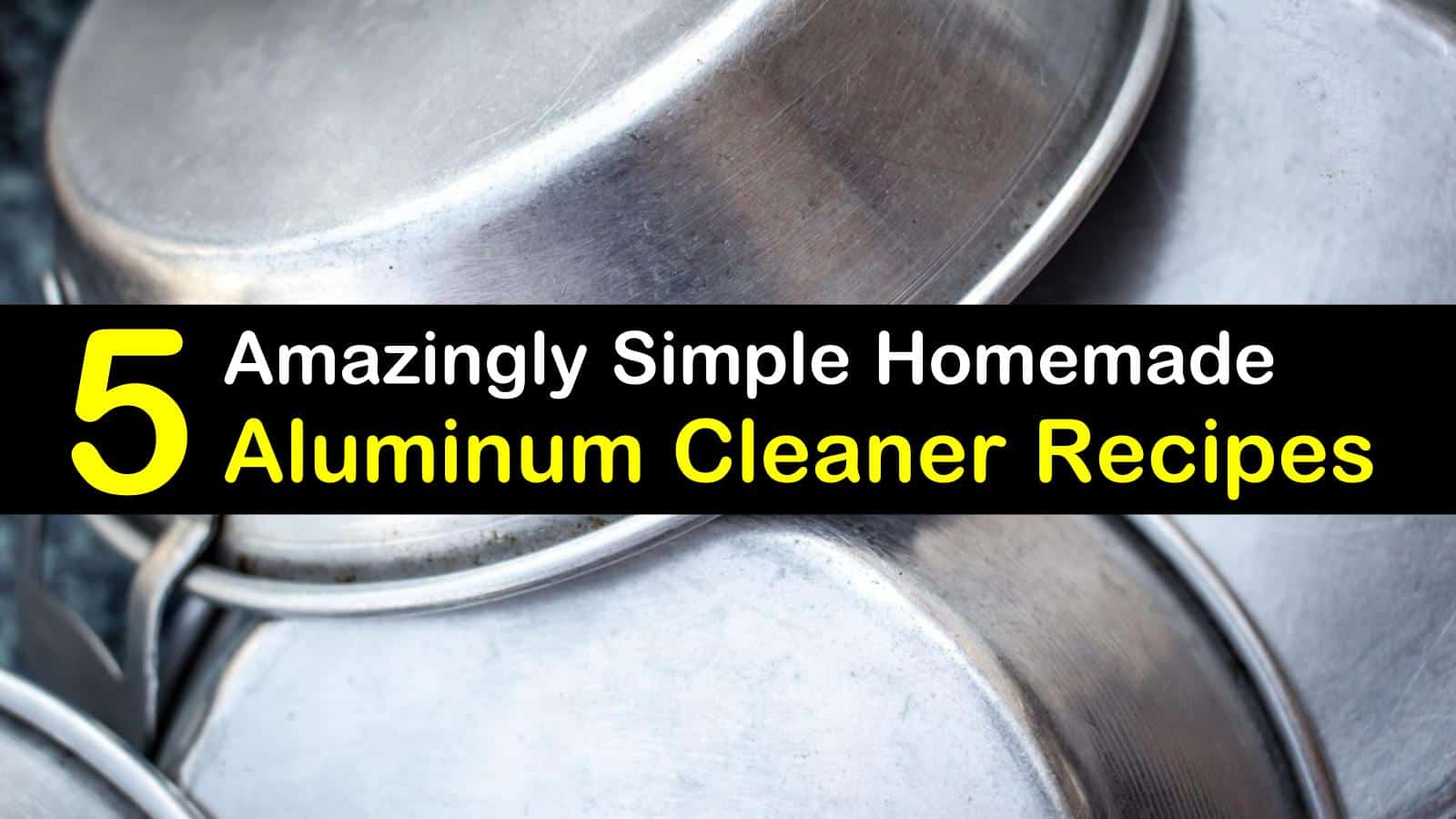 5 Amazingly Simple Diy Aluminum Cleaner