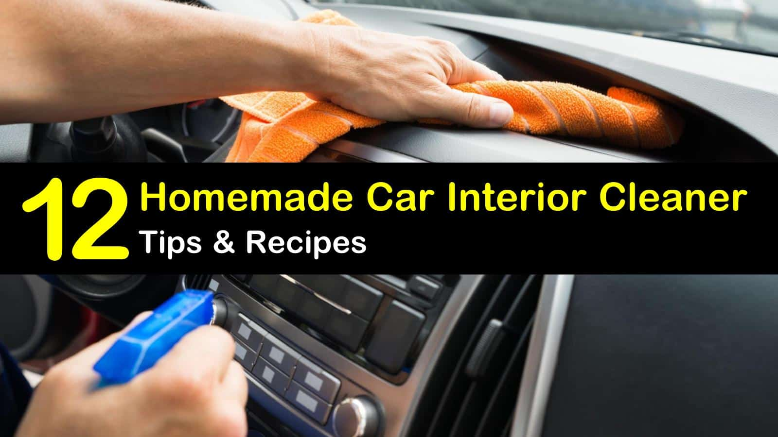Homemade Car Interior Cleaner Recipes 12 Tips For Cleaning Dashboard Windows And Seats