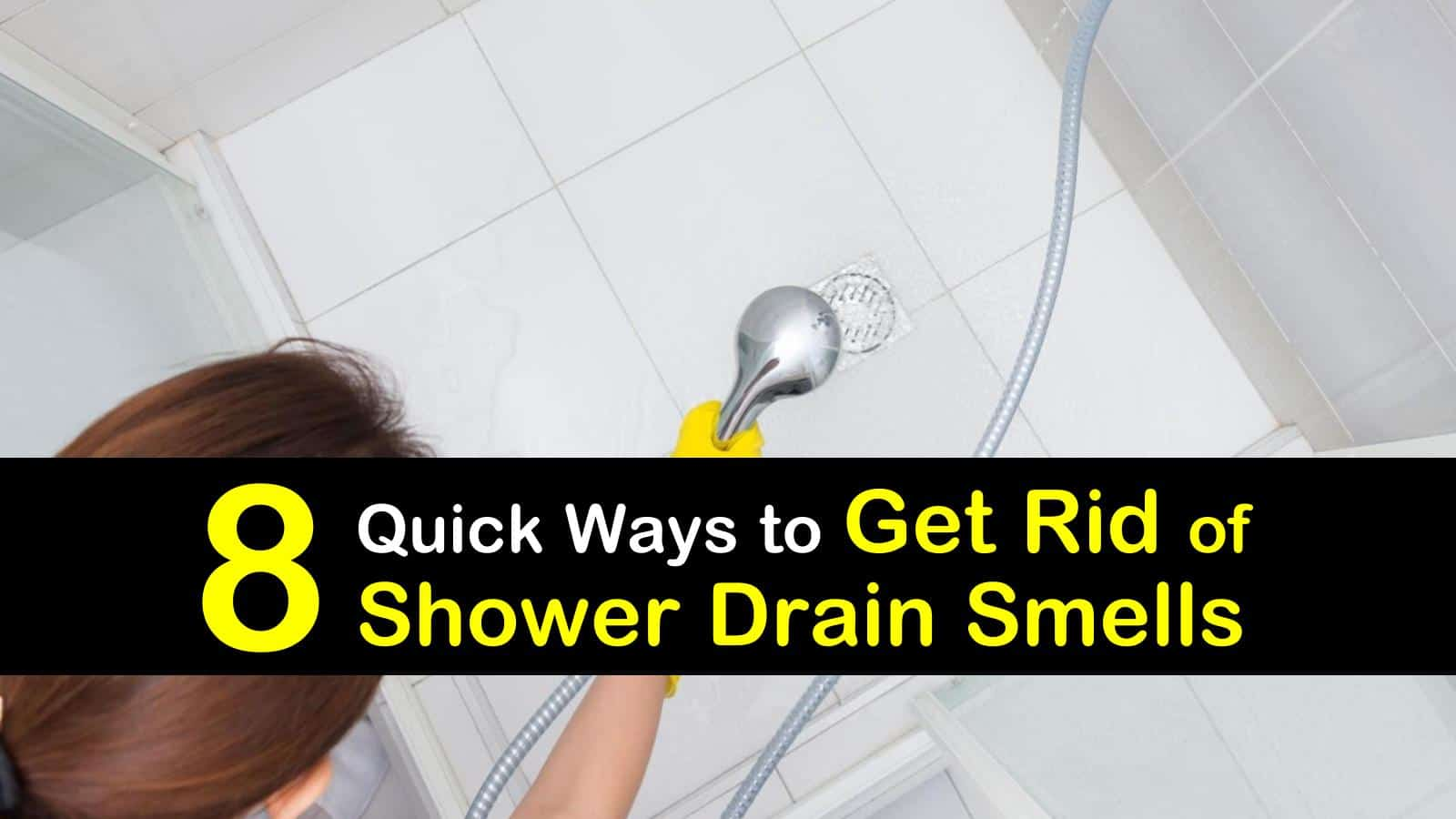 8 Quick Ways to Get Rid of Shower Drain Smells