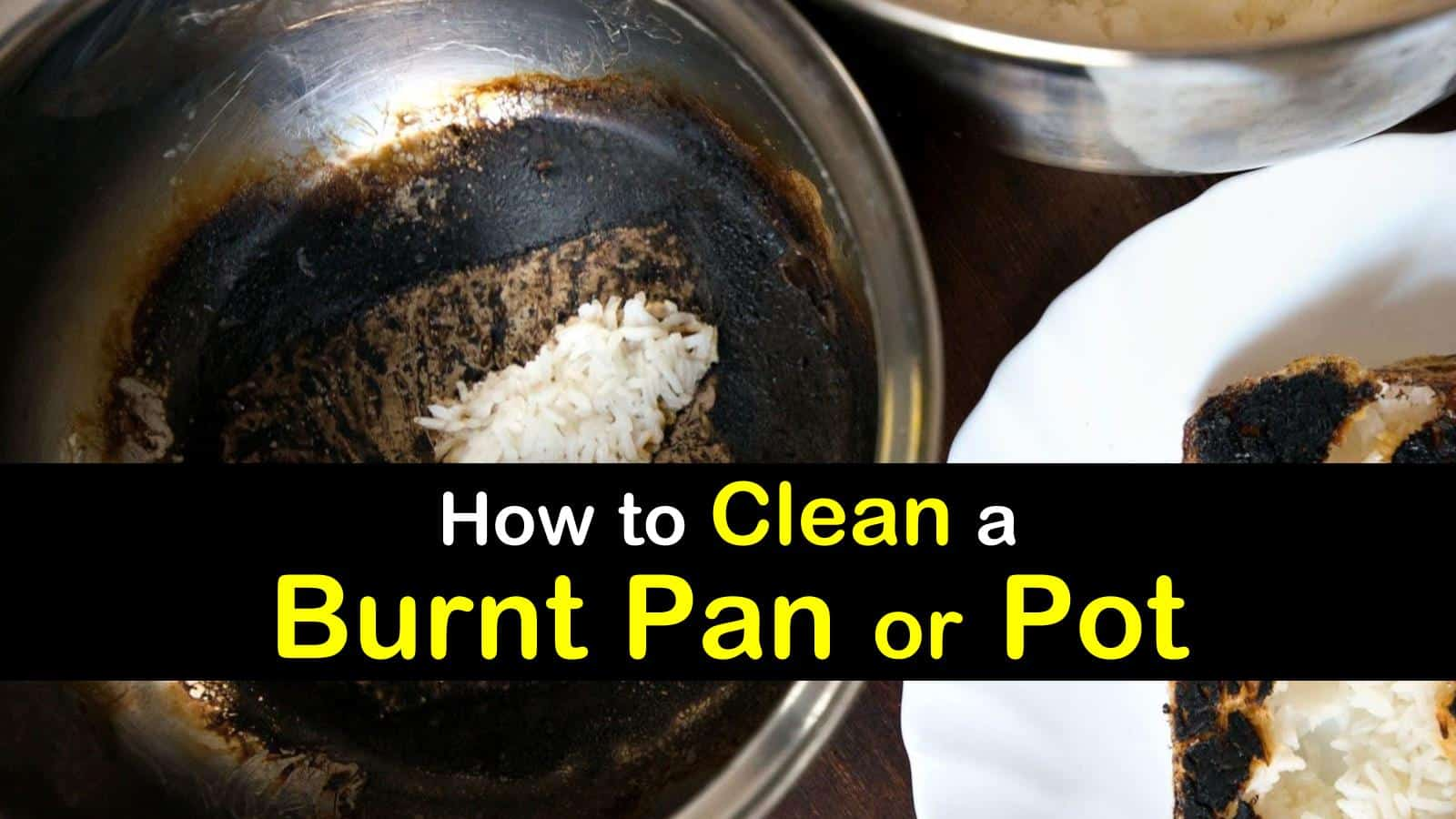 7 Easy Ways To Clean A Burnt Pan Or Pot