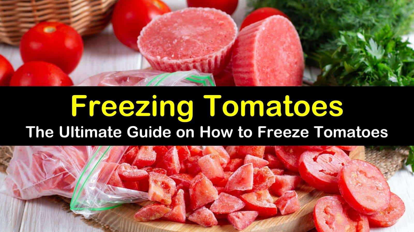 6 Brilliant Ways To Freeze Tomatoes
