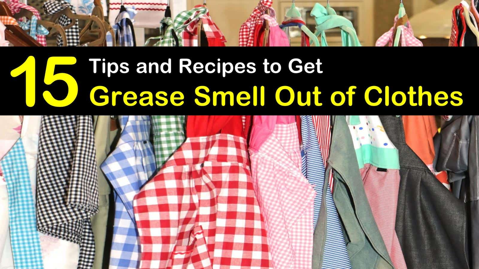 How To Make Your Clothes Smell Good In The Dryer 15 smart ways to get grease smell out of clothes