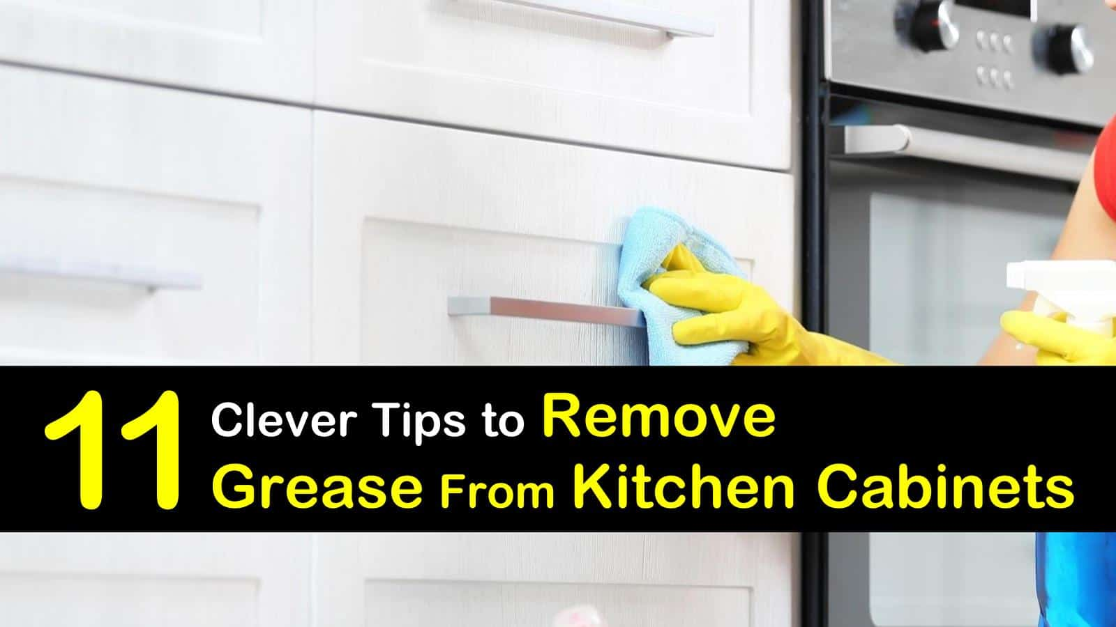Remove Grease From Kitchen Cabinets 11 Clever Ways to Remove Grease from Kitchen Cabinets