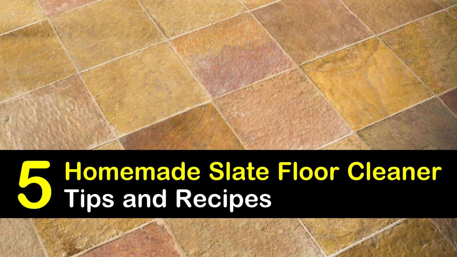 5 Do It Yourself Slate Floor Cleaner Recipes