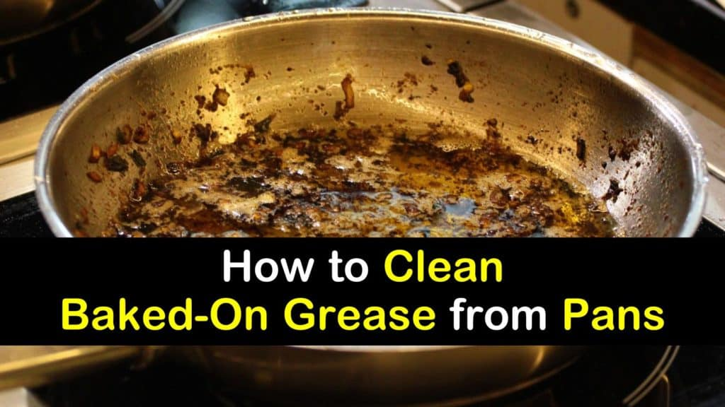 How To Clean Baked On Grease From Pans