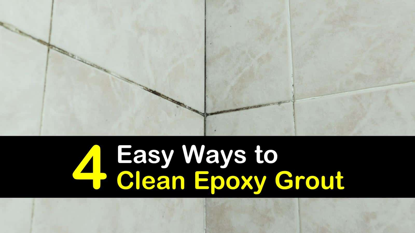 4 Easy Ways To Clean Epoxy Grout