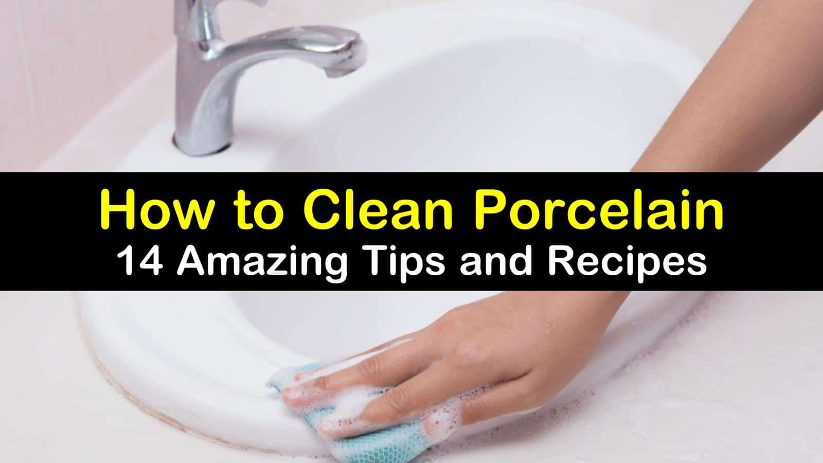 8 Amazing Ways to Clean Porcelain