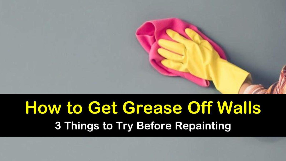 3 Smart Ways To Get Grease Off Walls