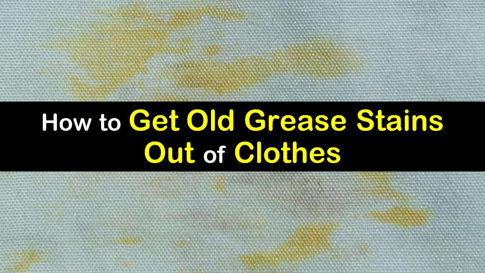 how to get old grease stains out of clothes titleimg1