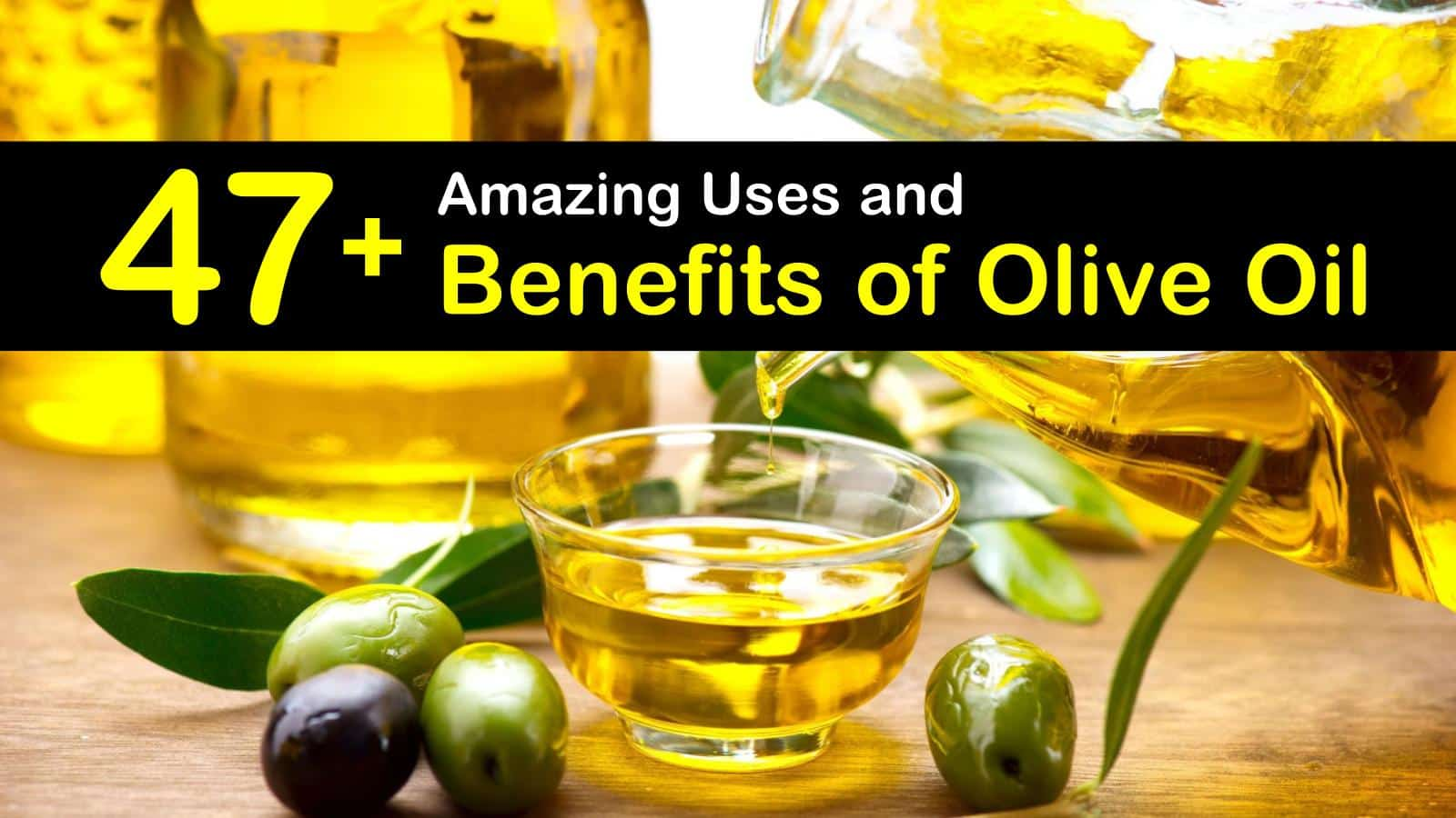 47+ amazing uses and benefits of olive oil