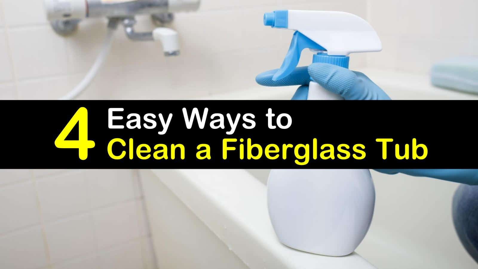4 Easy Ways to Clean a Fiberglass Tub