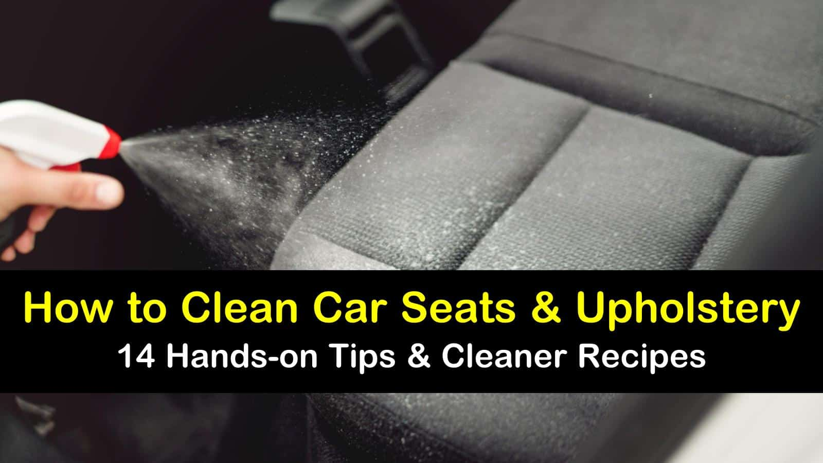 How To Clean Car Seats And Upholstery 14 Hands On Tips
