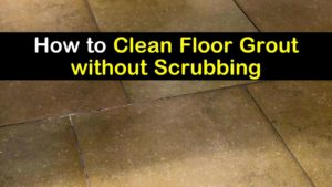 how to clean floor grout without scrubbing titleimg1