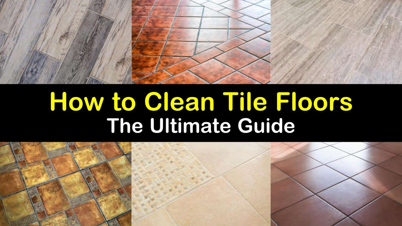 How To Clean Tile Floors The Ultimate Guide