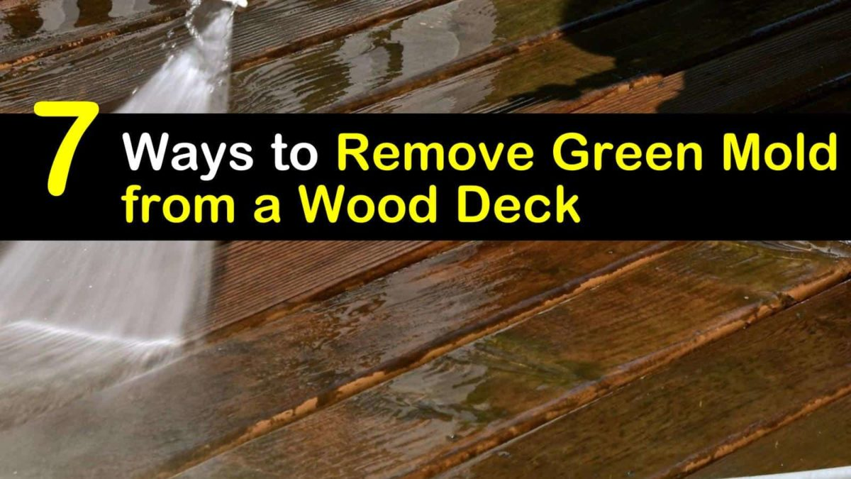 7 Clever Ways To Remove Green Mold From A Wood Deck