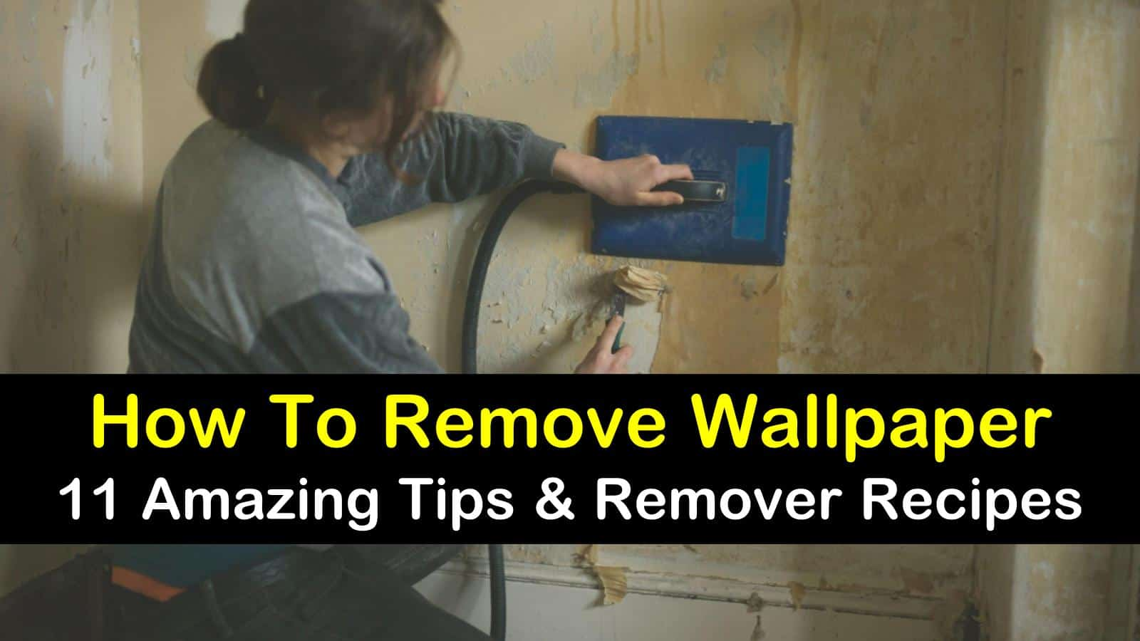 How To Remove Wallpaper 11 Amazing Tips And Remover Recipes