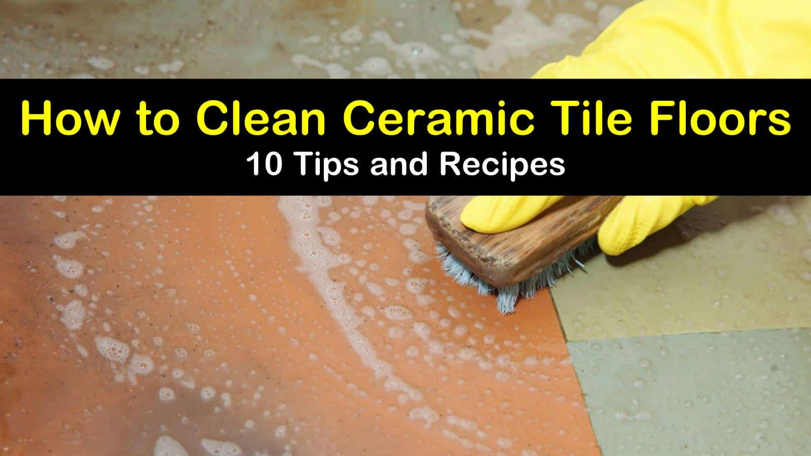 How To Clean Ceramic Tile Floors 10 Tips And Recipes