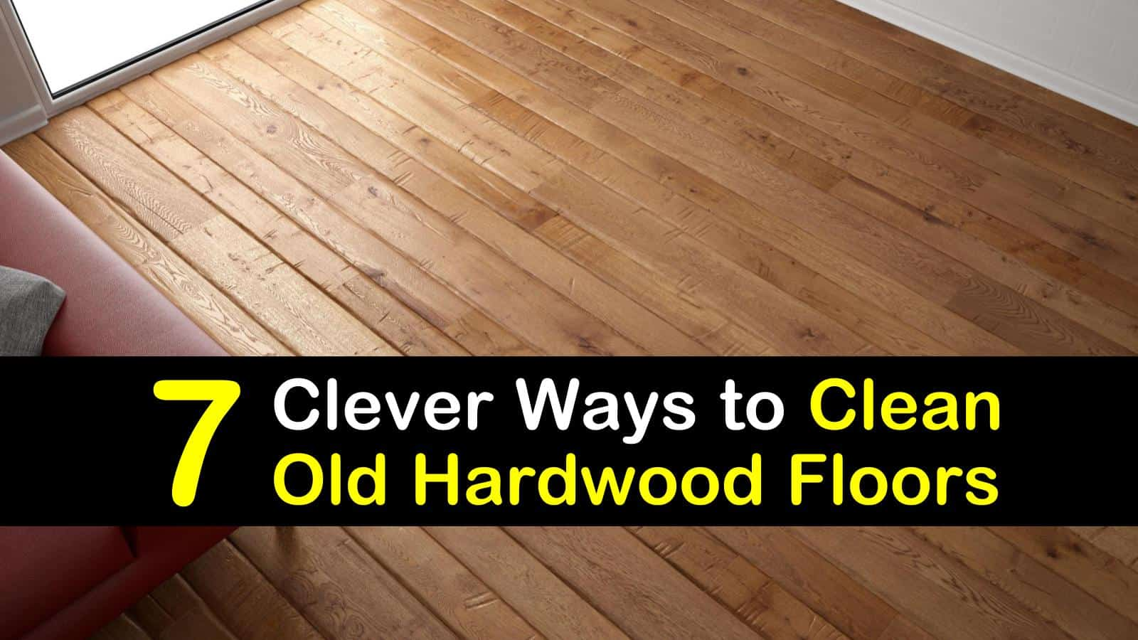 7 Clever Ways To Clean Old Hardwood Floors