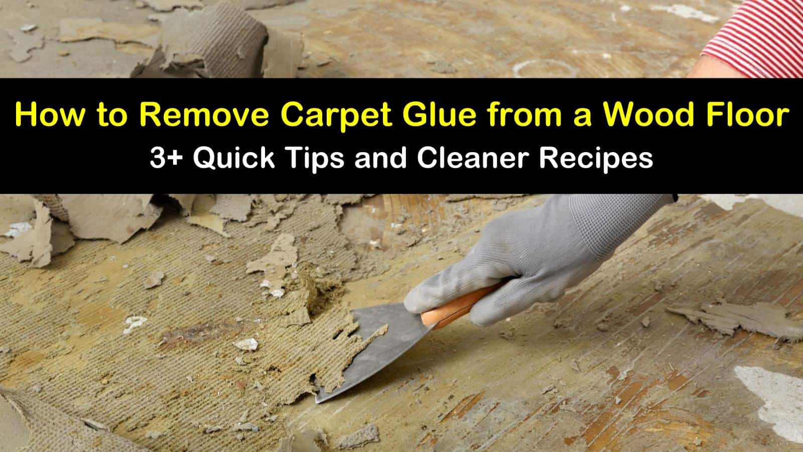 How To Remove Carpet Glue From A Wood Floor 3 Quick