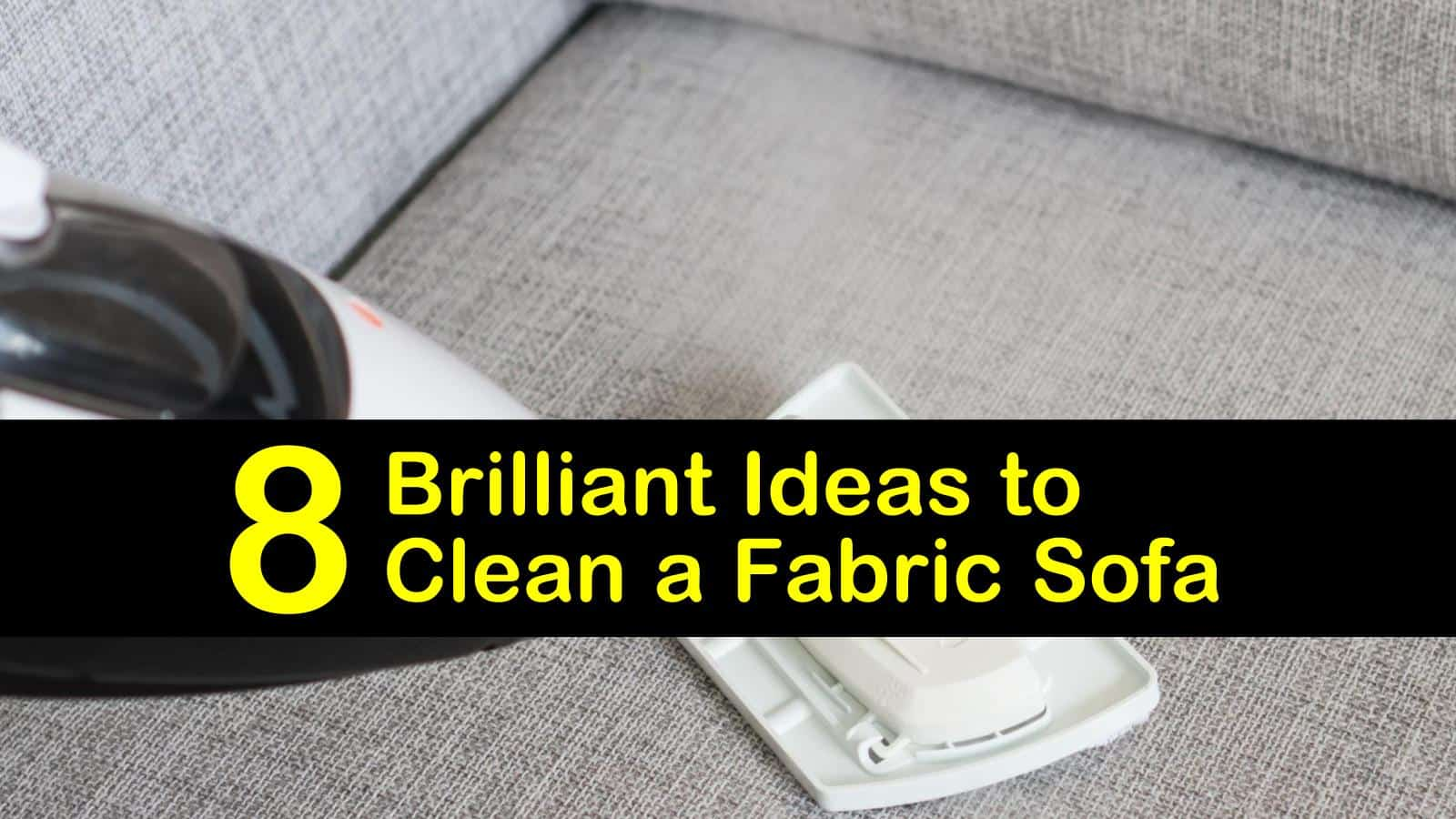 8 Brilliant Ideas To Clean A Fabric Sofa