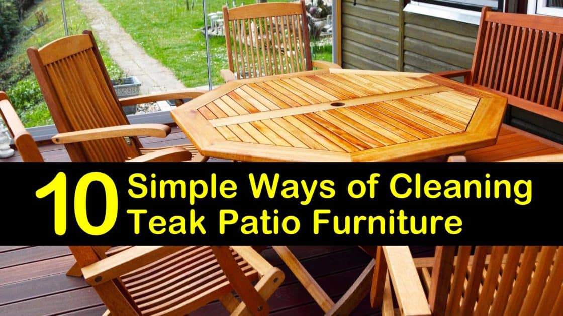 10 Simple Ways Of Cleaning Teak Patio Furniture