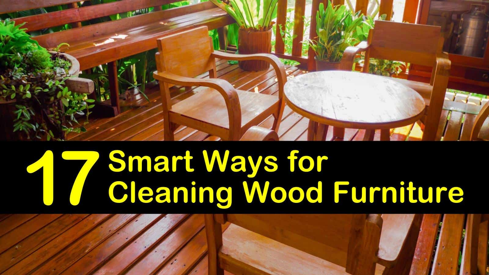 17 Smart Ways For Cleaning Wood Furniture