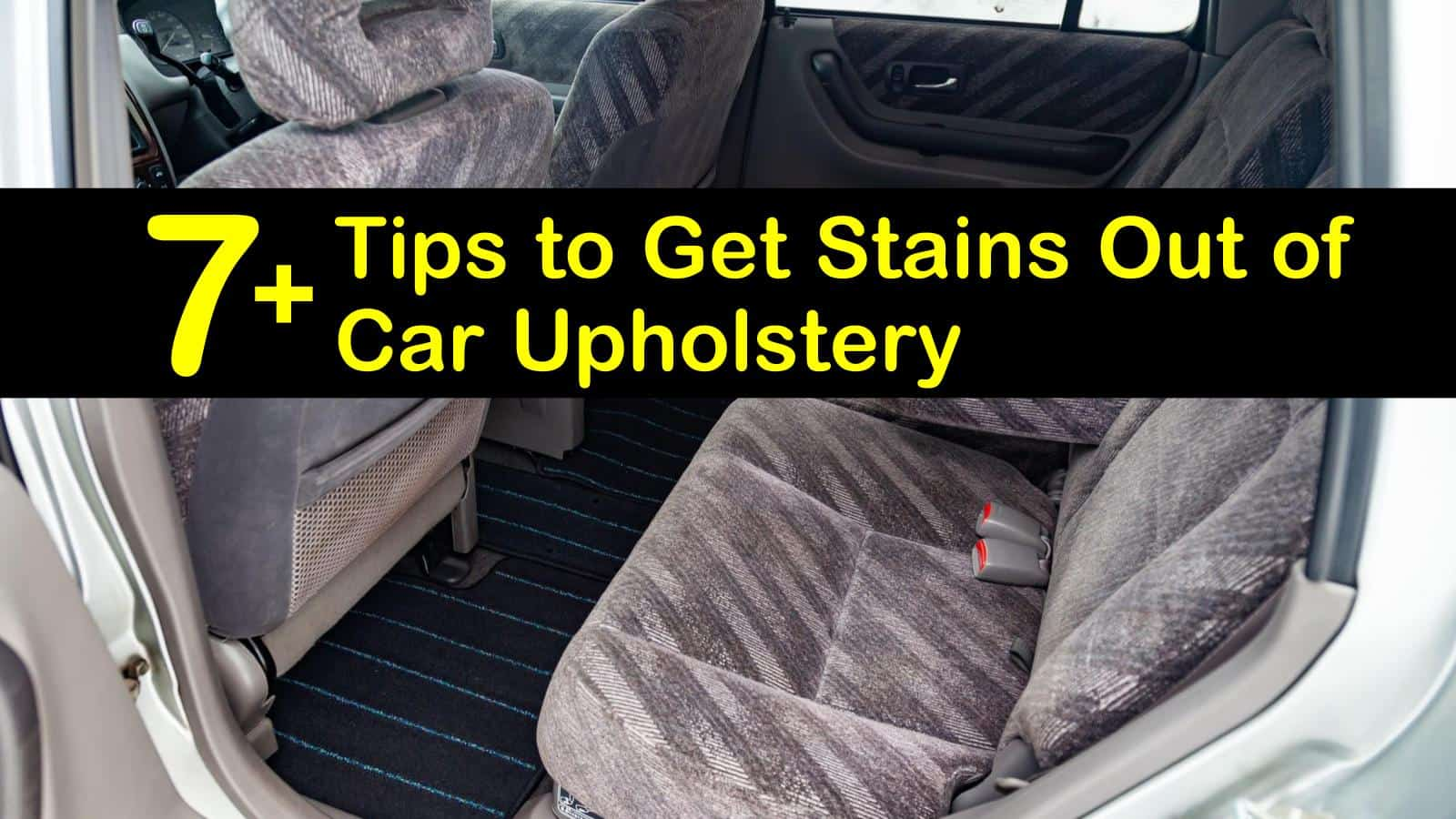 7 Tips To Get Stains Out Of Car Upholstery