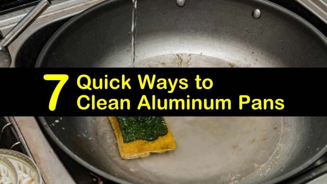 7 Quick Ways to Clean Aluminum Pans