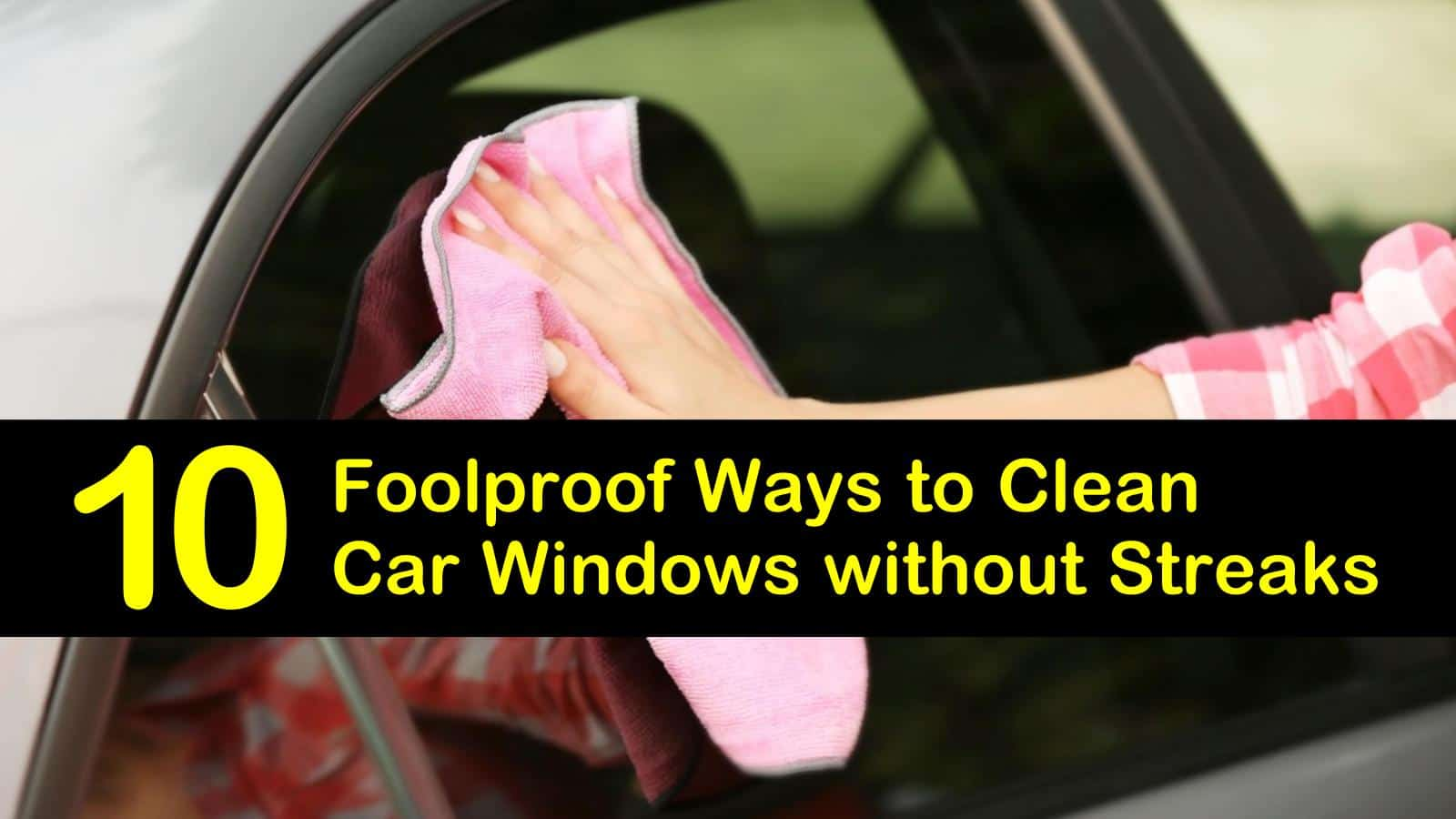 Clean Car Windows Without Streaks