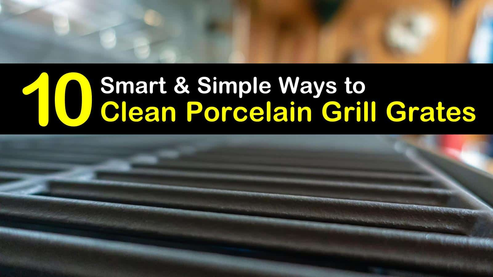 4 Smart & Simple Ways to Clean Porcelain Grill Grates