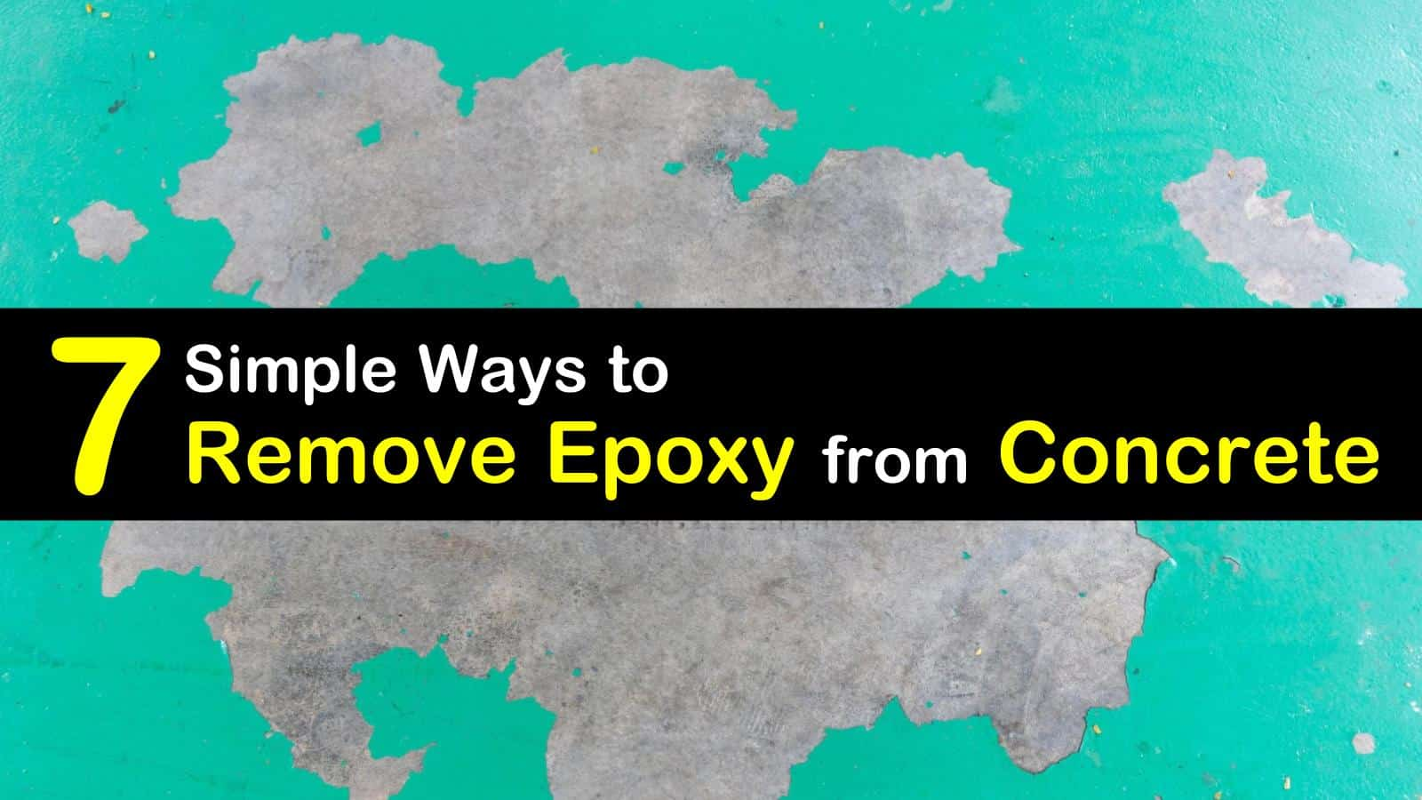 7 Simple Ways To Remove Epoxy From Concrete